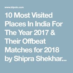10 Most Visited Places In India For The Year 2017 & Their Offbeat Matches for 2018 by Shipra Shekhar | Tripoto