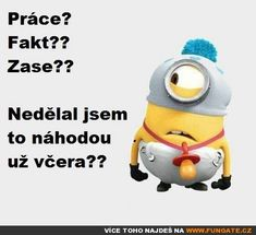 Práce? Fakt?? Zase?? Phone Jokes, Awkward, Minions, Best Quotes, Haha, Facts, Thoughts, Motivation, Education