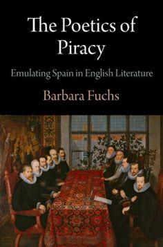 The poetics of piracy : emulating Spain in English literature / Barbara Fuchs, 2013