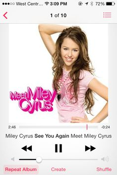 See You Again - Miley Cyrus- One of her old songs.... this is my childhood on a CD.... love this song, don't judge