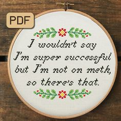 Cross Stitch Pattern Pdf – I Wouldn't Say I'm Super Successful but I'm Not on Meth - Funny Cross Stitch Pattern Pdf - I Wouldn't Say I'm Super Successful but I'm Not on Meth Cross Stitch Chart, Sarcastic Embroidery Hoop Art Funny Embroidery, Embroidery Hoop Art, Cross Stitch Embroidery, Embroidery Patterns, Funny Cross Stitch Patterns, Cross Stitch Designs, Free Cross Stitch Charts, Free Charts, Subversive Cross Stitches