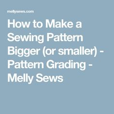 How to Make a Sewing Pattern Bigger (or smaller) - Pattern Grading - Melly Sews