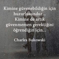 Kimine güvenebildiğin için huzurlusundur... Kimine de artık güvenmemen gerektiğini öğrendiğin için... Charles Bukowski, Poem Quotes, Wise Quotes, Good Sentences, Smart Quotes, Meaningful Quotes, Lets Do It, Cool Words, Karma