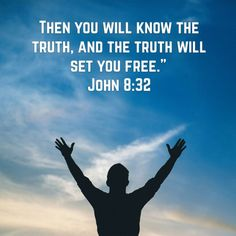 You shall know the truth, and the truth shall set you free