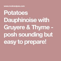 Potatoes Dauphinoise with Gruyere & Thyme - posh sounding but easy to prepare!