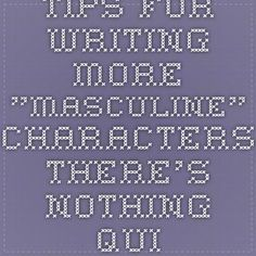 """Tips For Writing More """"Masculine"""" Characters  http://www.springhole.net/writing/write-masculine-characters.htm"""