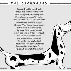 The Dachshund -- true except for the potty training part ;)