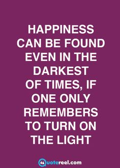Happiness can be found even in the darkest of times, if only one remembers to…