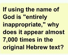 "Why does God's name Jehovah appear almost 7000 times in the original Hebrew text if it is ""entirely inappropriate"" to use it?"