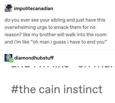 When you get violent urges around them for no reason: 19 Hilarious Tumblr Posts You'll Want To Send To Your Sibling Immediately