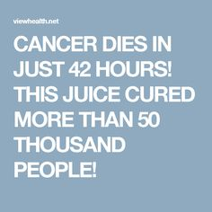 CANCER DIES IN JUST 42 HOURS! THIS JUICE CURED MORE THAN 50 THOUSAND PEOPLE!