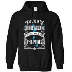 (Tshirt Design) I May Live in The UK But I Was Made in the Philippines N2 at Tshirt United States Hoodies, Funny Tee Shirts