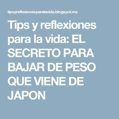 Tips y reflexiones para la vida: EL SECRETO PARA BAJAR DE PESO QUE VIENE DE JAPON