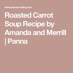 Roasted Carrot Soup Recipe by Amanda and Merrill | Panna