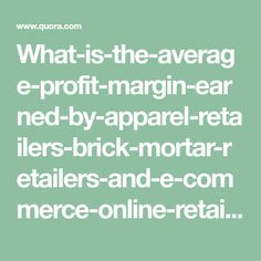 What-is-the-average-profit-margin-earned-by-apparel-retailers-brick-mortar-retailers-and-e-commerce-online-retailers-and-or-distributors Brick And Mortar, Ecommerce, Retail, Socks, Sock, E Commerce, Stockings, Ankle Socks, Sleeve
