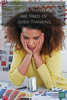 10 Things Over-Thinkers Are Tired Of Over-Thinking