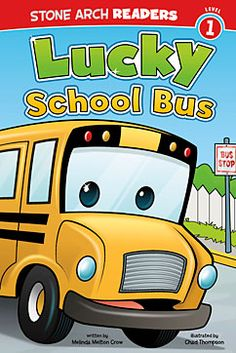 Lucky School Bus by Melinda Melton Crow. For ages 4-6. It is the first day of school, and School Bus is excited. Tractor, Train, and Fire Truck wish him luck on his big day!
