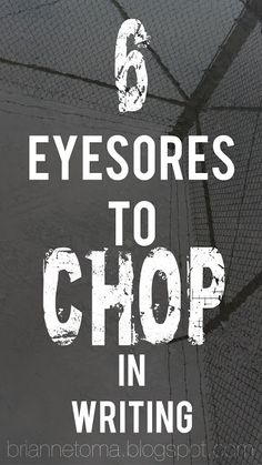Brianne Toma: 6 Eyesores to Chop in Writing - from a reader's perspective #writingtips #writing #novelist #author #writer
