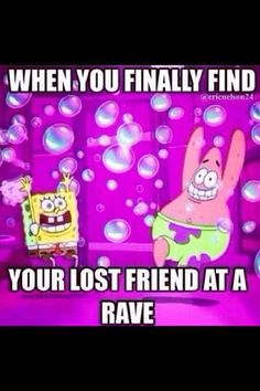 When you finally find your lost friend at a rave