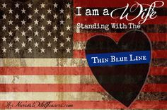 I Am A Wife Standing With The Thin Blue Line - And I've got some things to get off my chest in light of recent events.