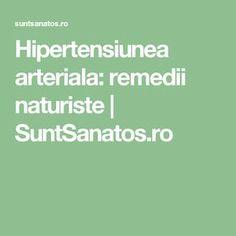 Hipertensiunea arteriala: remedii naturiste | SuntSanatos.ro Good To Know, Fine Dining, Tips And Tricks