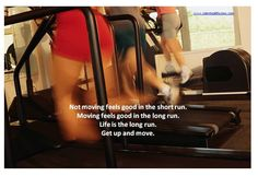 Not moving feels good in the short run.  Moving feels good in the long run.  Life is the long run.  Get up and move. www.CalmHealthySexy.com #Exercise #FeelGood