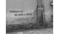 Zespół Myślenia Ironicznego Art Quotes, Inspirational Quotes, Everything And Nothing, Very Well, Just Love, It Hurts, Street Art, Sad, Wisdom