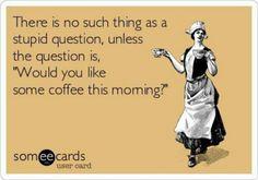 Coffee? Always! Everyday...