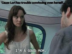 #walking dead Lori can't even convince herself that she's a good mom...
