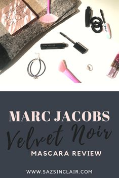Marc Jacobs: Velvet Noir Mascara Review - sazsinclair