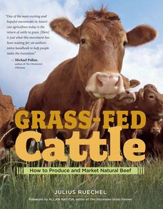 Julius Ruechel covers every aspect of raising grass-fed cattle, including herd selection, breeding, yearly cycles, cultivating and maintaining healthy soil and grass, fencing and pasture rotation, win