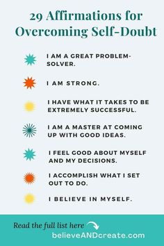 I've created a list of affirmations for self-doubt that can help you build that nurturing, helpful, positive inner dialogue that will move you from doubt to confidence. It really doesn't matter why you are stuck in self-critical self-talk, what matters is that you stop being so hard on yourself and start giving yourself ample does of love and kindness now. Use these 29 affirmations to overcome self-doubt and increase your confidence.