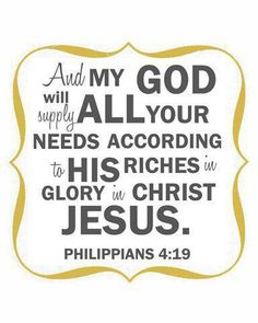 """""""And my God will supply all your needs according to His riches in glory in Christ Jesus."""" ~ Philippians 4:19 NAS"""