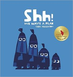 Shh! We Have a Plan by Chris Haughton. Ms. Clara read this book on 11/17/15.