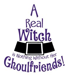 Halloween Decal A Real Witch Ghoulfriends Vinyl Wall Sticker