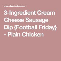 3-Ingredient Cream Cheese Sausage Dip {Football Friday} - Plain Chicken