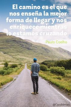 """""""El #Camino es el que nos enseña la mejor forma de llegar y nos enriquece mientras lo estamos cruzando"""". #PauloCoelho #Frases #FrasesCelebres @candidman"""