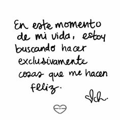 In this moment of my life, I'm searching exclusively for things that make me happy. Motivacional Quotes, Words Quotes, Sayings, Frida Quotes, Funny Quotes, Quotes En Espanol, Frases Tumblr, Spanish Quotes, Some Words