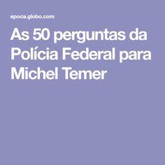 As 50 perguntas da Polícia Federal para Michel Temer