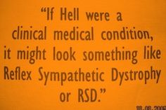 Living with the hell of CRPS. Every minute, every hour, every day.  I would sell my soul for one day without this pain.