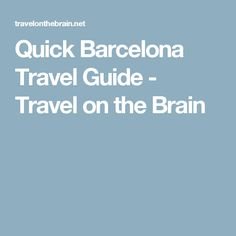 Quick Barcelona Travel Guide - Travel on the Brain
