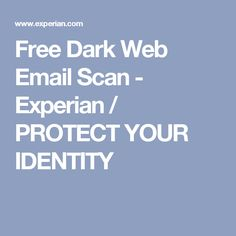 Free Dark Web Email Scan - Experian / PROTECT YOUR IDENTITY