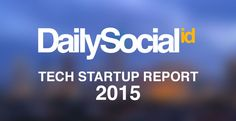 DailySocial Tech Startup Report 2015 - Get yours here