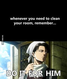 But I don't want to it's too much work.. but for Levi, I'll do anything!