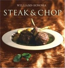 Williams-Sonoma Steak & Chop by Denis Kelly (searchable index of recipes)