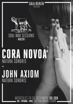 Miercoles 24 de Diciembre SOUL WAV SESSIONS (nacer) Cora Novoa + John Axiom 00:30 | Entrada + Copa 10€