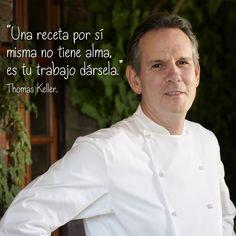 Gran frase del cocinero americano Thomas Keller para #inspirarnos en la cocina.
