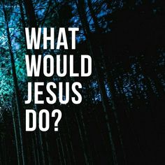 What Would Jesus Do, God Is Good, Quotes, Quotations, Quote, Shut Up Quotes
