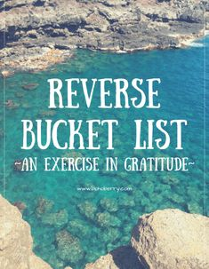 Bucket List - An Exercise in Gratitude We've all heard about Bucket Lists. But how about a reverse bucket list?We've all heard about Bucket Lists. But how about a reverse bucket list? Quotes Thoughts, Happy Thoughts, Practice Gratitude, Along The Way, Law Of Attraction, Self Help, Planners, Life Is Good, Classroom Management
