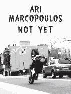 ARI MARCOPOULOS: NOT YET | Rizzoli Bookstore